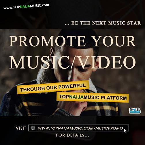PROMOTE YOUR MUSIC OR VIDEO — TopNaijaMusic com