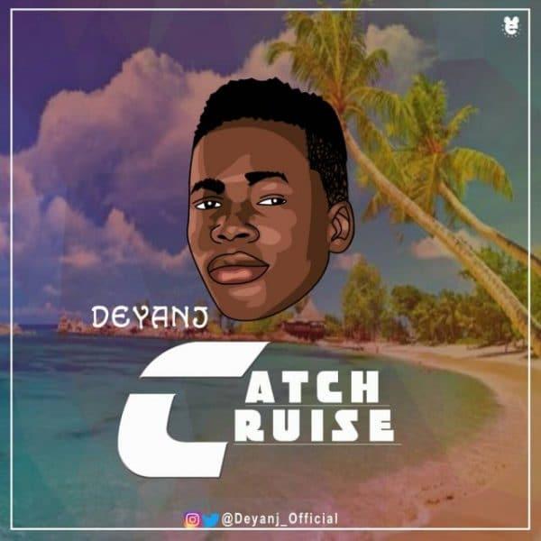 DOWNLOAD: DEYANJ (@deyanj_official) ==> CATCH CRUISE — TopNaijaMusic com